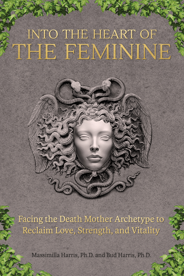 Into the Heart of the Feminine: Facing the Death Mother Archetype to Reclaim Love, Strength and Vitality