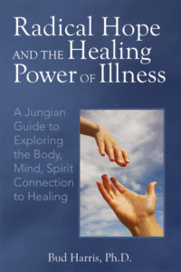 Radical Hope and the Healing Power of Illness: A Jungian Guide to Exploring the Body, Mind, Spirit Connection to Healing