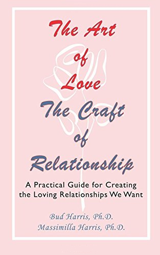 The Art of Love, the Craft of Relationship: A Practical Guide for Creating the Loving Relationships We Want