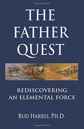 The Father Quest: Rediscovering an Elemental Force