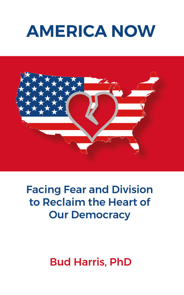America Now: Facing Fear and Division to Reclaim the Heart of Our Democracy