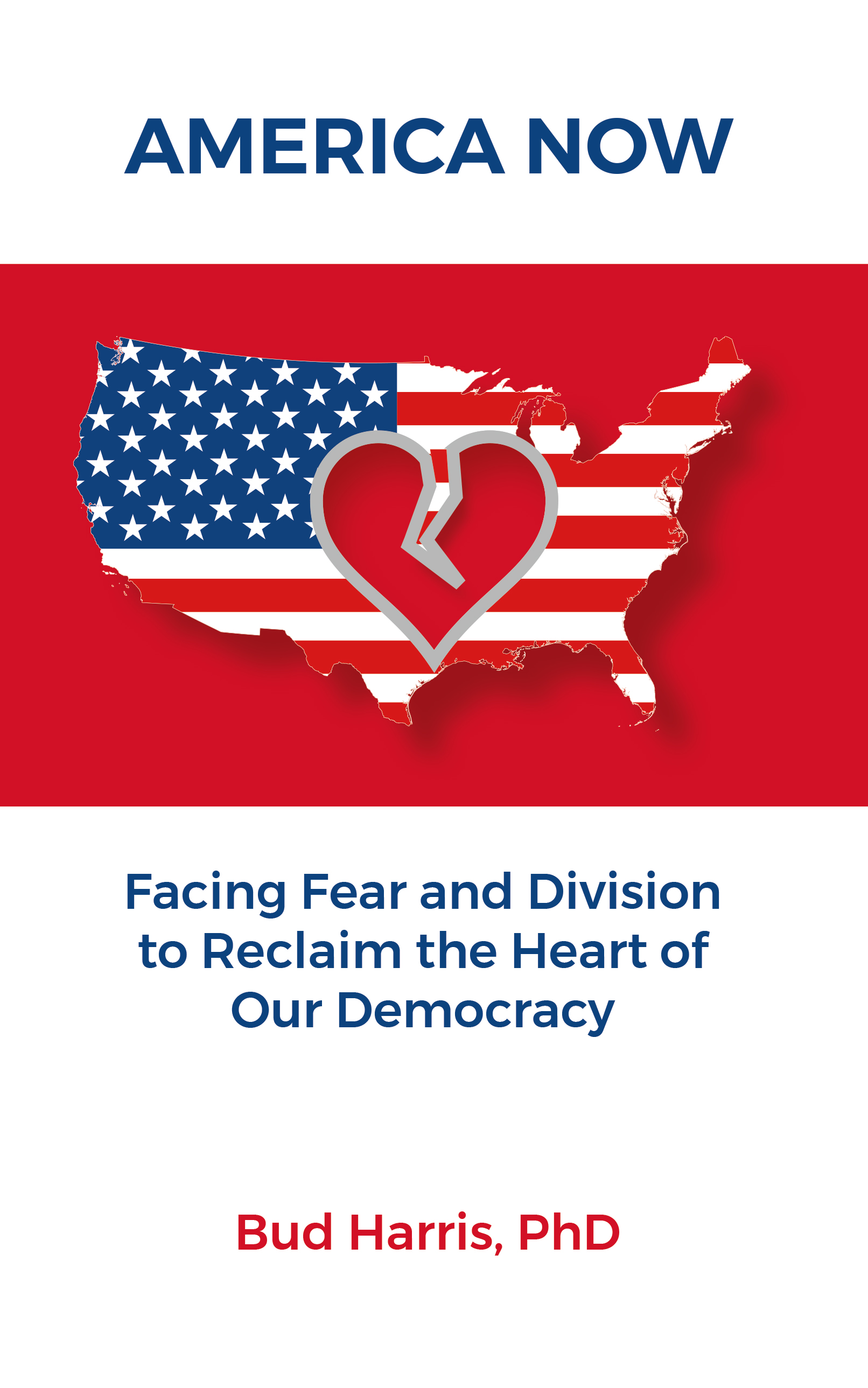 America Now: Facing Fear and Division to Reclaim the Heart of Our Deomocracy
