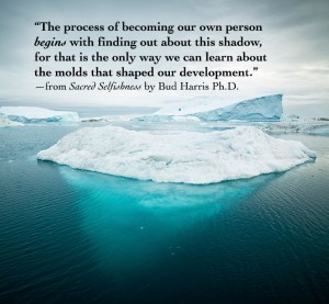 """The process of becoming our own person begins with finding out about this shadow, for that is the only way we can learn about the molds that shaped our development."" —from Sacred Selfishness by Bud Harris Ph.D."